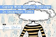 Coping With Anxious Feelings In Uncertain Times