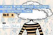 Coping With Anxious Feelings In Uncertain Times | RERUN