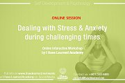 Dealing with Stress, Anxiety & Depression during difficult times - Online Interactive Workshop by I Have Learned Academy