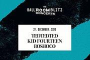 The Ballroom Blitz Concerts: Tedtedted, Kid Fourteen, Boshoco