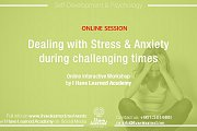 Dealing with Stress & Anxiety during difficult times - Online Workshop with I Have Learned Academy