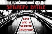 SATURDAY BATTLE FEAT DAO / JAD H / SUBDOG / TAVARISH