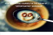 How to immerse yourself in the ocean of opportunities <workshop>