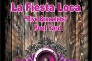 "LA FIESTA LOCA ""Five Bracelets""  NIGHT SWIMMING PARTY"