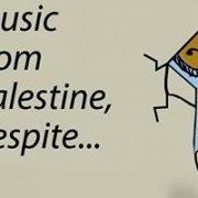 Music from Palestine, despite...