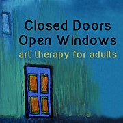 Closed Doors, Open Windows - art therapy for adults