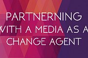 PARTNERING WITH MEDIA AS A CHANGE AGENT