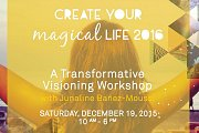 Create Your MAGICAL LIFE 2016 ~ A Transformative Visioning Workshop
