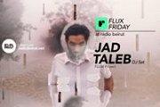 Flux Friday with JAD TALEB
