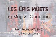 Les Cris Muets - Solo Exhibition by Mag Z. Chaaban