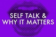 Self Talk, and why it matters