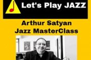 Let's Play Jazz - Arthur Satyan MasterClass