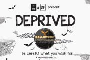 DEPRIVED -  BE CAREFUL WHAT YOU WISH FOR... A HALLOWEEN SPECIAL 16 HOURS PARTY