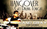 International DJ KeanoGray @ HANGOVER every Saturday