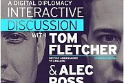 Digital Diplomacy Interactive Discussion with British Ambassador TOM FLETCHER & Senior Innovation Advisor to Hillary Clinton ALEC ROSS
