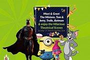 Meet & Greet Batman, Minions, Trolls, Tom and Jerry