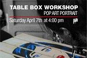Table Box Workshop | Pop Art Portrait