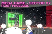 Mega Game - Sector 37: Plant Problems