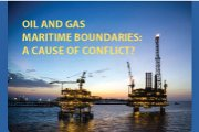 OIL AND GAS MARITIME BOUNDARIES: A CAUSE OF CONFLICT?