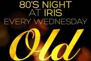 Old is Gold - 80s Night at Iris every Wednesday