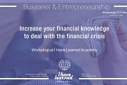 Increase your Financial Knowledge to deal with the Financial Crisis on a personal level - Workshop at I Have Learned Academy
