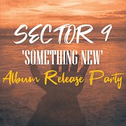 Sector 9 - 'Something New' - Album Release Party