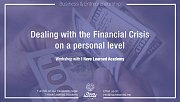 Dealing with the Financial Crisis on a personal level - Workshop at I Have Learned Academy