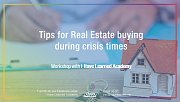 Tips for Real Estate buying during crisis times - Workshop at I Have Learned Academy